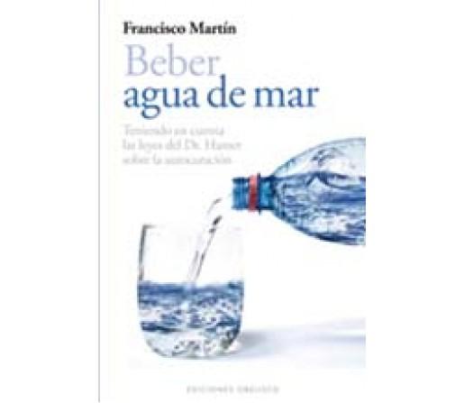 Beber agua de mar Teniendo en cuenta las leyes del Dr. Hamer, Francisco Martín OBELISCO