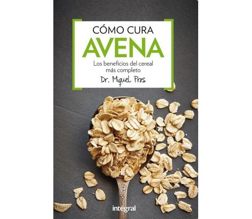Cómo cura avena, los beneficios del cereal más completo Libro, Dr. Miquel Pros RBA INTEGRAL