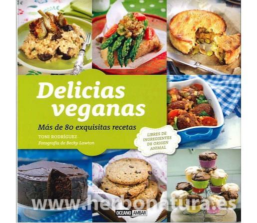 Delicias Veganas, más de 80 exquisitas recetas Libro, Toni Rodríguez OCEANO AMBAR