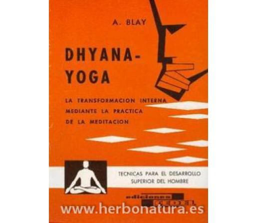 Dhyana Yoga, la transformación interna mediante la práctica de la meditación Libro, A. Blay CEDEL