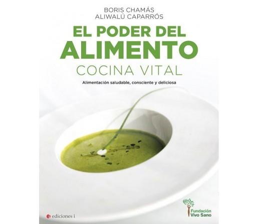 El Poder del Alimento Cocina Vital Libro, Boris Chamas y Aliwalú Caparrós EDICIONES I