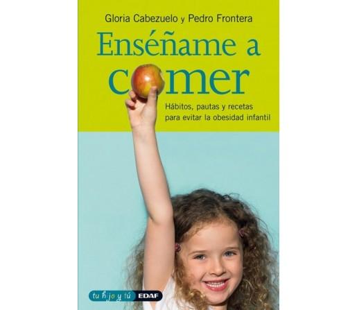 Enséñame a Comer Libro, Gloria Cabezuelo y Pedro Frontera EDAF