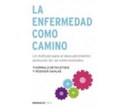 La Enfermedad como Camino Thorwald Dethelefsen y Rudiger Dahlke DEBOLSILLO