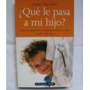 ¿Qué le pasa a mi hijo?, todas las preguntas y respuestas sobre el niño de 0 a 14 años. Libro