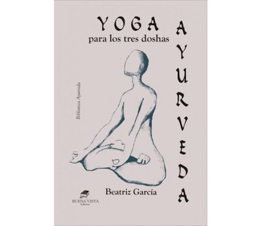 Yoga Para los Tres Doshas Ayurveda Libro, Beatriz Garcia BUENA VISTA EDITORES